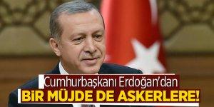 Cumhurbaşkanı Erdoğan'dan bir müjde de askerlere!