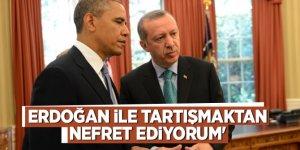 Obama: Erdoğan ile tartışmaktan nefret ediyorum'