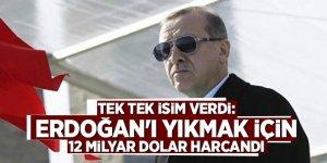 Tek tek isim verdi: Erdoğan'ı yıkmak için 12 milyar dolar harcandı