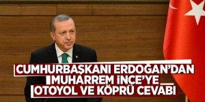 Cumhurbaşkanı Erdoğan'dan Muharrem İnce'ye otoyol ve köprü cevabı