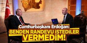 Erdoğan: Benden randevu istediler, vermedim!