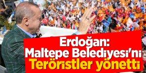 Cumhurbaşkanı Erdoğan: Maltepe Belediyesi'ni teröristler yönetti!