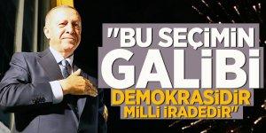 Erdoğan: Bu seçimin galibi demokrasidir, milli iradedir
