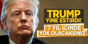 Trump yine estirdi!'7 yıl içinde yok olacaksınız'