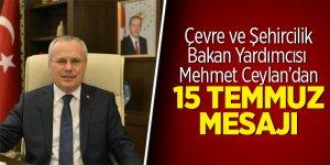 Çevre ve Şehircilik Bakan Yardımcısı Mehmet Ceylan'dan 15 Temmuz mesajı
