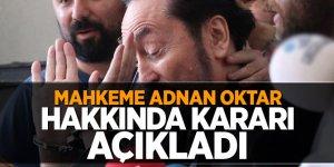 Flaş haber! Mahkeme, Adnan Oktar hakkında kararı açıkladı