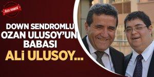 Down Sendromlu Ozan Ulusoy'un babası Ali Ulusoy