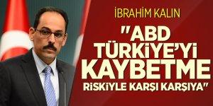 İbrahim Kalın: ABD Türkiye'yi kaybetme riskiyle karşı karışıya