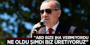 """Başkan Erdoğan """"ABD bize İHA vermiyordu, Ne oldu şimdi biz üretiyoruz"""""""