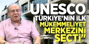 """'UNESCO' Türkiye'nin ilk Mükemmeliyet Merkezini seçti"""""""