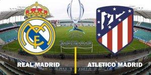 Atletico Madrid-Real Madridmaçı ne zaman, hangi kanalda, saati kaç?