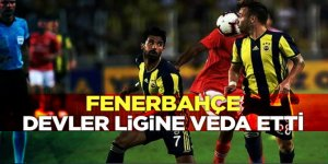 Fenerbahçe UEFA Şampiyonlar Ligi'ne veda etti