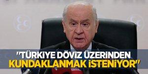 Bahçeli: Türkiye döviz üzerinden kundaklanmak isteniyor