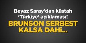 Beyaz Saray'dan küstah 'Türkiye' açıklaması! Brunson serbest kalsa dahi...