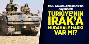 1926 Ankara Antlaşması'na dayanarak Türkiye'nin Irak'a müdahale hakkı var mı?