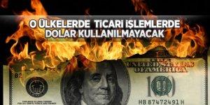 O ülkelerde  ticari işlemlerde dolar kullanılmayacak
