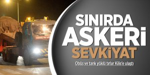 Sınırda askeri hareketlilik: Obüs ve tank yüklü tırlar Kilis'e ulaştı