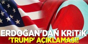 Erdoğan'dan kritik 'Trump' açıklaması! TRUMP'LA görüşme...
