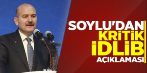 Soylu'dan kritik  İdlib açıklaması