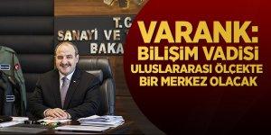 Varank: Bilişim Vadisi uluslararası ölçekte bir merkez olacak
