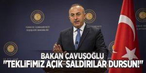 """Bakan Çavuşoğlu """"Teklifimiz açık saldırılar dursun"""""""