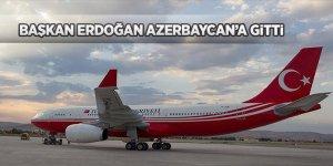 Başkan Erdoğan Azerbaycan'a gitti!