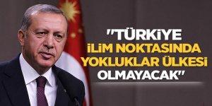 """Erdoğan: """"Türkiye ilim noktasında yokluklar ülkesi olmayacak"""""""