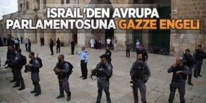 İsrail'den Avrupa Parlamentosu'na Gazze engelli!
