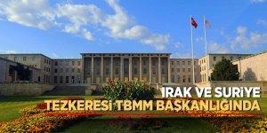 Irak - Suriye tezkeresi Meclis'te sunuldu!
