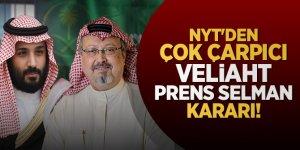 NYT'den çok çarpıcı Veliaht Prens Selman kararı!