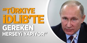 Rusya Devlet Başkanı Putin: Türkiye İdlib'te gereken herşeyi yapıyor