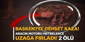Başkentte dehşet kaza! Aracın motoru metrelerce uzağa fırladı! 2 ölü