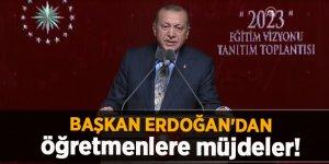 Başkan Erdoğan'dan öğretmenlere müjdeler!