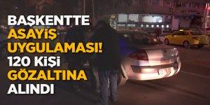 Başkentte Asayiş uygulaması!120 kişi gözaltına alındı