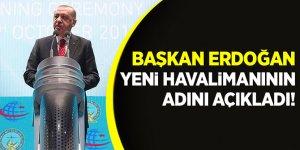 Başkan Erdoğan Yeni Havalimanının adını açıkladı!