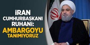 İran Cumhurbaşkanı Ruhani: Ambargoyu tanımıyoruz