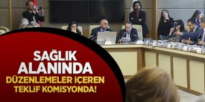 Sağlık alanında düzenlemeler içeren teklif komisyonda!