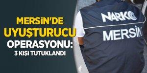 Mersin'de uyuşturucu operasyonu: 3 kişi tutuklandı