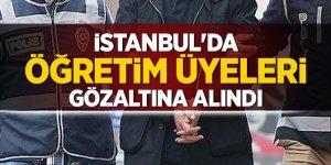 İstanbul'da öğretim üyeleri gözaltına alındı