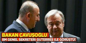 Bakan Çavuşoğlu, BM Genel Sekreteri Guterres ile görüştü!