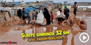 Suriye sınırında 32 bin sivil yardım bekliyor...