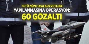 FETÖ'nün Hava Kuvvetleri yapılanmasına operasyon: 60 gözaltı