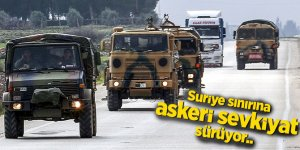 Suriye sınırına askeri sevkiyat sürüyor...