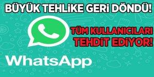 WhatsApp'ta büyük tehlike geri döndü! Tüm kullanıcıları tehdit ediyor