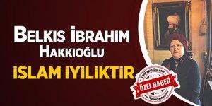 Belkıs İbrahim Hakkıoğlu: İslam iyiliktir