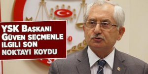 YSK Başkanı Güven seçmenle ilgili son noktayı koydu