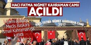 Hacı Fatma Niğmet Kahraman Camii açıldı