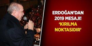 Cumhurbaşkanı Erdoğan: '2019 bir kırılma noktasıdır'