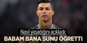 Ronaldo nasıl yaşadığını anlattı: Babam bana şunu öğretti