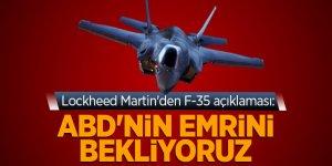Lockheed Martin'den F-35 açıklaması: ABD'nin emrini bekliyoruz